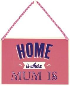 Κρεμαστή Μεταλλική Πινακίδα - Home Is Where Mum Is